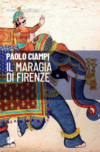 Paolo Ciampi - Il Maragià di Firenze
