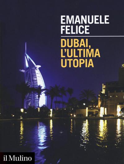 Emanuele Felice - Dubai, l'ultima utopia